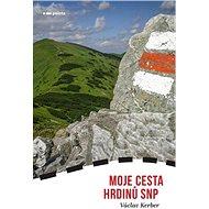 Moje cesta hrdinů SNP - Kniha
