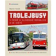 Trolejbusy: v České a Slovenské republice a ve světě - Kniha