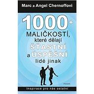 1000 + maličkostí, které dělají šťastní a úspěšní lidé jinak: Inspirace pro nás ostatní - Kniha
