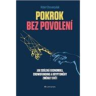 Pokrok bez povolení: Jak sdílená ekonomika, crowfunding a kryptoměny změnily svět - Kniha