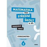 Matematika pro střední školy 6.díl Zkrácená verze: Pracovní sešit Sterometrie - Kniha
