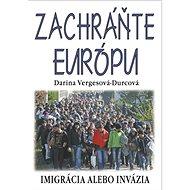 Zachráňte Európu: Imigrácia alebo invázia - Kniha