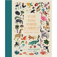 Velká kniha pohádek o zvířatech: Pohádky, bajky a legendy