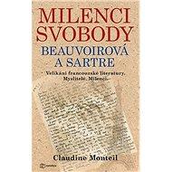 Milenci svobody Beauvoirová a Sartre: Velikáni francouzské literatury. Myslitelé. Milenci. - Kniha