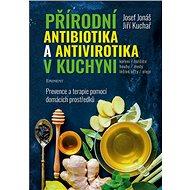 Přírodní antibiotika a antivirotika v kuchyni: Prevence a terapie pomocí domácích prostředků - Kniha