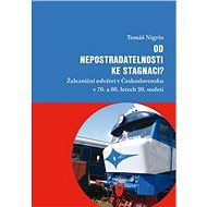 Od nepostradatelnosti ke stagnaci?: Železniční odvětví v Československu v 70. a 80. letech 20. stole