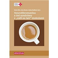 "Neurofibromatóza a iné syndromy s ""café au lait"" makulami - Kniha"