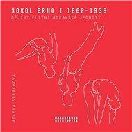 Sokol Brno I 1862–1938: Dějiny elitní moravské jednoty
