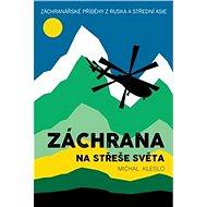 Záchrana na střeše světa: Záchranářské příběhy z Ruska a Střední Asie - Kniha