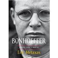 Bonhoeffer: kazateľ, špión a martýr - Kniha