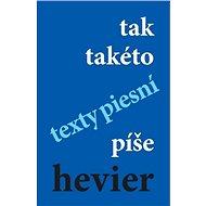 tak takéto texty piesní píše hevier