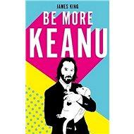 Be More Keanu - Kniha