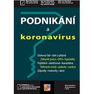 Podnikání a koronavirus: Daňový řád, daň z príjmů, Zákonník práce, DPH, hypotéky, Pojištění... - Kniha