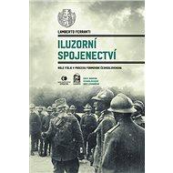 Iluzorní spojenectví: Role Itálie v procesu formování Československa - Kniha