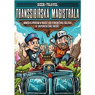 Transsibiřská magistrála: aneb S pivem v ruce od Finského zálivu k Japonskému moři - Kniha