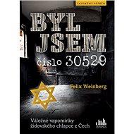Byl jsem číslo 30529: Válečné vzpomínky židovského chlapce z Čech - Kniha