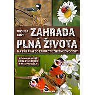 Zahrada plná života: Jak přilákat do zahrady užitečné živočichy - Kniha