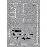 Manuál stylu a designu pro každý domov: Kniha pro všechny, kdo chtějí porozumět zákonitostem dobrého - Kniha