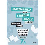 Matematika pro střední školy 7.díl Zkrácená verze: Pracovní sešit Analytická geometrie v rovině - Kniha