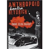 Anthropoid kontra Heydrich: Známe celou pravdu? - Kniha