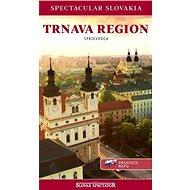 Trnava region Sprievodca: Spectacular Slovakia, obsahuje mapu - Kniha