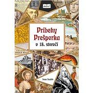 Príbehy Prešporka v 18. storočí - Kniha