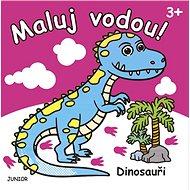 Maluj vodou! Dinosauři - Kniha