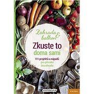 Kniha Zkuste to doma sami Zahrada a balkon: 111 projektů a nápadů pro přírodní biozahradu - Kniha