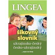 Ukrajinsko-český česko-ukrajinský šikovný slovník: ... nejen do školy