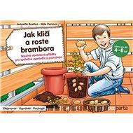 Jak klíčí a roste brambora: Naučné obrázkové příběhy pro společné vyprávění a poznávání - Kniha