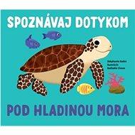 Spoznávaj dotykom Pod hladinou mora - Kniha