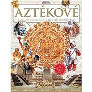 Aztékové: Tajemná civilizace z hlubin dávnověku - Kniha