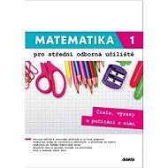 Matematika 1 pro střední odborná učiliště: Čísla, výrazy a počítání s nimi. - Kniha