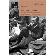 Domů, a za svobodou: Role Československa v migracích obyvatel Polska v letech 1945-1948 - Kniha