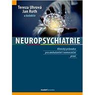 Neuropsychiatrie: Klinický průvodce pro ambulantní i nemocniční praxi