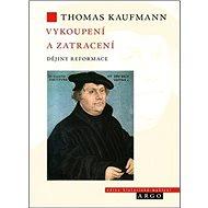 Vykoupení a zatracení: Dějiny reformace - Kniha