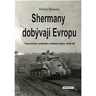Shermany dobývají Evropu: Vzpomínky britského velitele tanku 1944-45 - Kniha