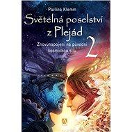 Světelná poselství z Plejád 2: Znovunapojení na původní kosmickou sílu - Kniha