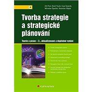 Tvorba strategie a strategické plánování: Teorie a praxe - 2., aktualizované a doplněné vydání - Kniha