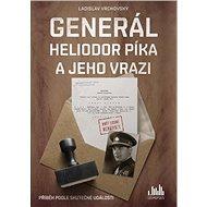 Generál Heliodor Píka a jeho vrazi - Kniha