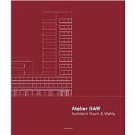 Atelier RAW: Architekti Rusín & Wahla 2009–2019 - Kniha