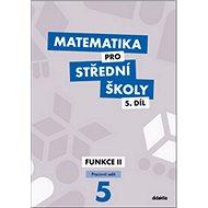 Matematika pro střední školy 5.díl Pracovní sešit: Funkce II - Kniha