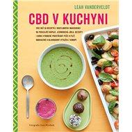 CBD v kuchyni: Více než 50 receptů z rostlinných ingrediencí na posilující nápoje, jednoduchá j