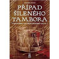 Případ šíleného tambora: Vzpomínky budějovického kata I - Kniha