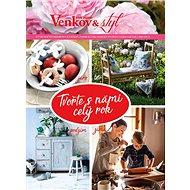 Tvořte s námi celý rok jaro, léto, podzim, zima: Čtyři roční období plná nápadů, inspirací pro domác