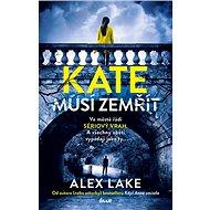 Kate musí zemřít: Ve měste řádí seriový vrah. A všechny oběti vypadají jako ty... - Kniha