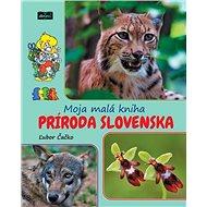 Moja malá kniha Príroda Slovenska - Kniha