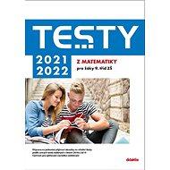 Testy 2021-2022 z matematiky pro žáky 9. tříd ZŠ - Kniha