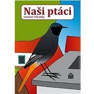 Naši ptáci: naučné říkanky - Kniha