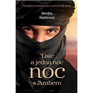 Tisíc a jedna noc s Arabem: Osudové setkání vám změní celý život. - Kniha